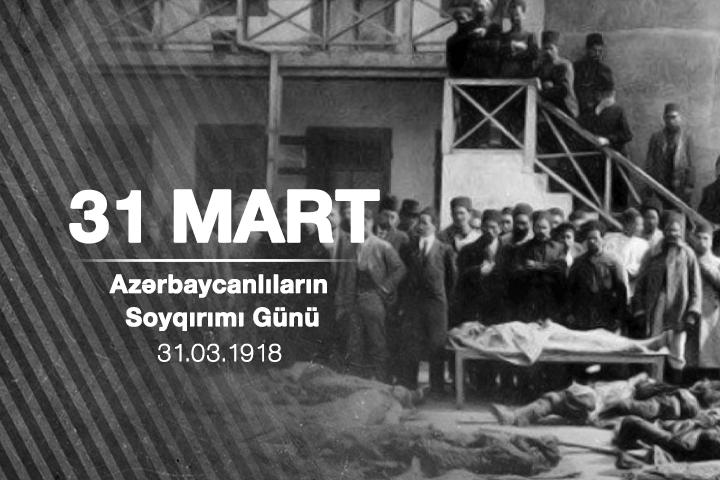 31 mart – Azərbaycanlıların Soyqırımı Günüdür